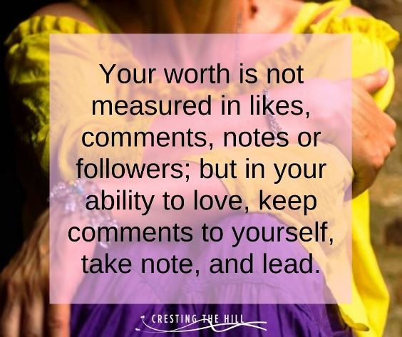 your worth is not measured in likes, comments, notes or followers, but in your ability to love, keep comments to yourself, take note and lead