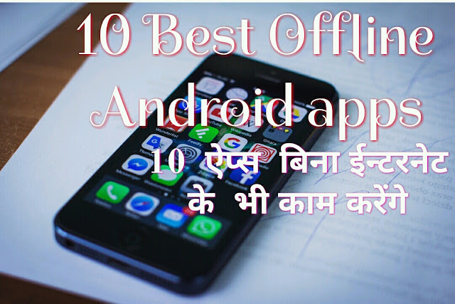 Ye 10 Best Offline  Apps Internet Ke Bina Bhi Use Kar Sakte hai
