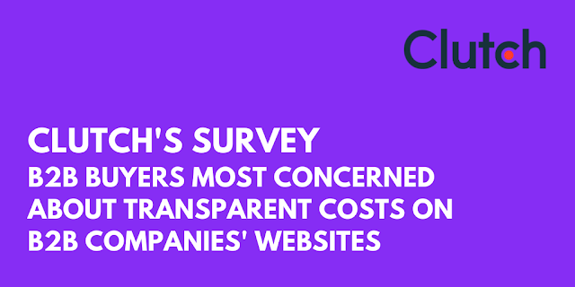 Clutch's Survey: B2B Buyers Most Concerned About Transparent Costs on B2B Companies' Websites