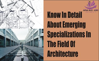 Know In Detail About Emerging Specializations In The Field Of Architecture