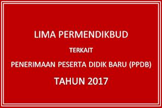 Lima Permendikbud Terkait Penerimaan Peserta Didik Baru (PPDB) Tahun 2017