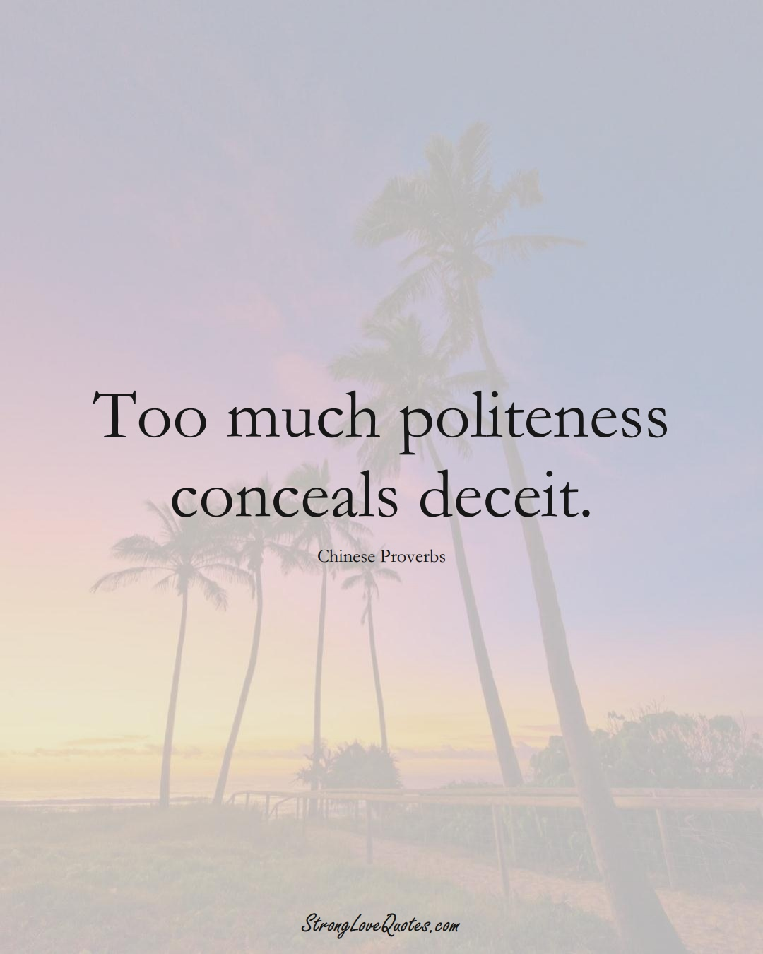 Too much politeness conceals deceit. (Chinese Sayings);  #AsianSayings
