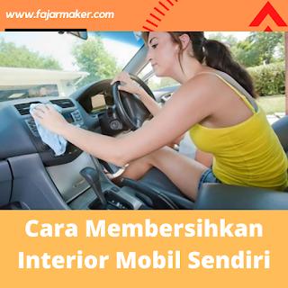 Cara Membersihkan Interior Mobil Sendiri