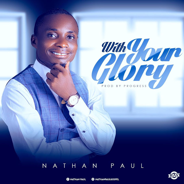 Nathan Paul - With Your Glory