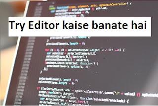 Try Editor kaise banate hai