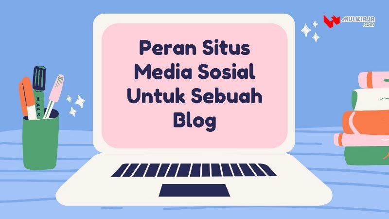 Peranan penting situs jejaring sosial untuk sebuah blog