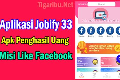 Aplikasi Jobify 33, Apk Penghasil Uang Dengan Misi Like Facebook
