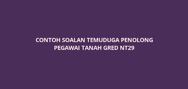 Contoh Soalan Temuduga Penolong Pegawai Tanah NT29