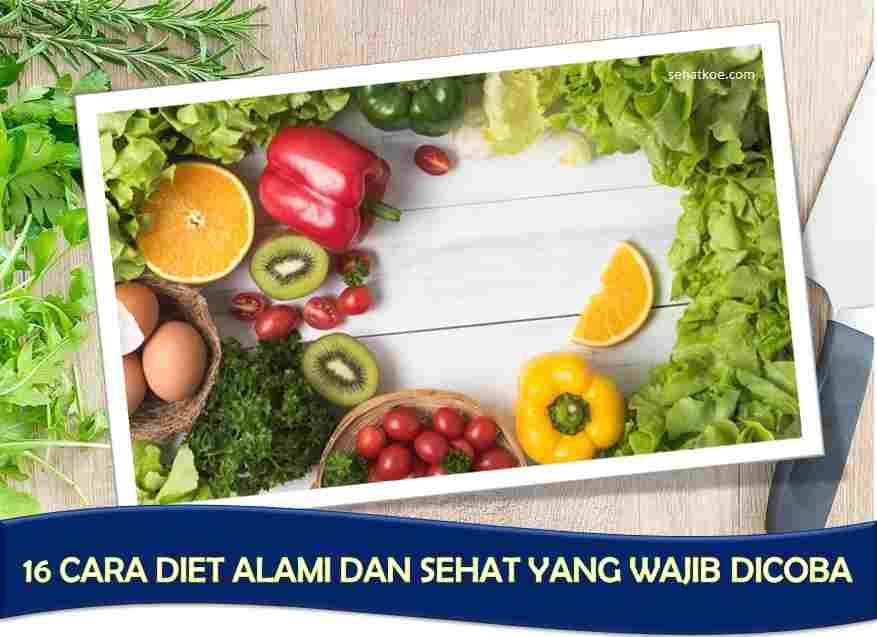 16 Panduan Diet Alami, Cepat dan Aman Tanpa Obat