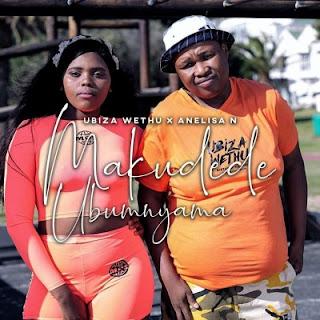 Ubiza Wethu – Makudede Ubumnyama ft. Anelisa N ( 2020 ) [DOWNLOAD]