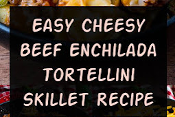 Easy Cheesy Beef Enchilada Tortellini Skillet Recipe #beef #enchilada #skillet #dinner