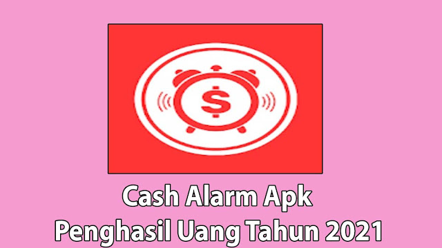 Cash Alarm Apk Penghasil Uang