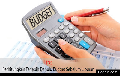 Perhitungkan budget sebelum memulai sebuah liburan