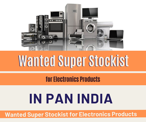 Wanted Super Stockist for Electronics Products in Pan India