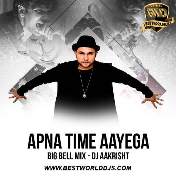 Apna Time Aayega (Big Bell Mix) - DJ Aakrisht