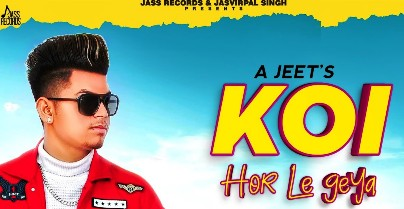 Koi Hor Le Geya Lyrics | A Jeet | Jass Records