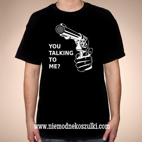 Koszulka You talking to me?