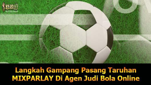 Langkah Gampang Pasang Taruhan MIXPARLAY Di Agen Judi Bola Online