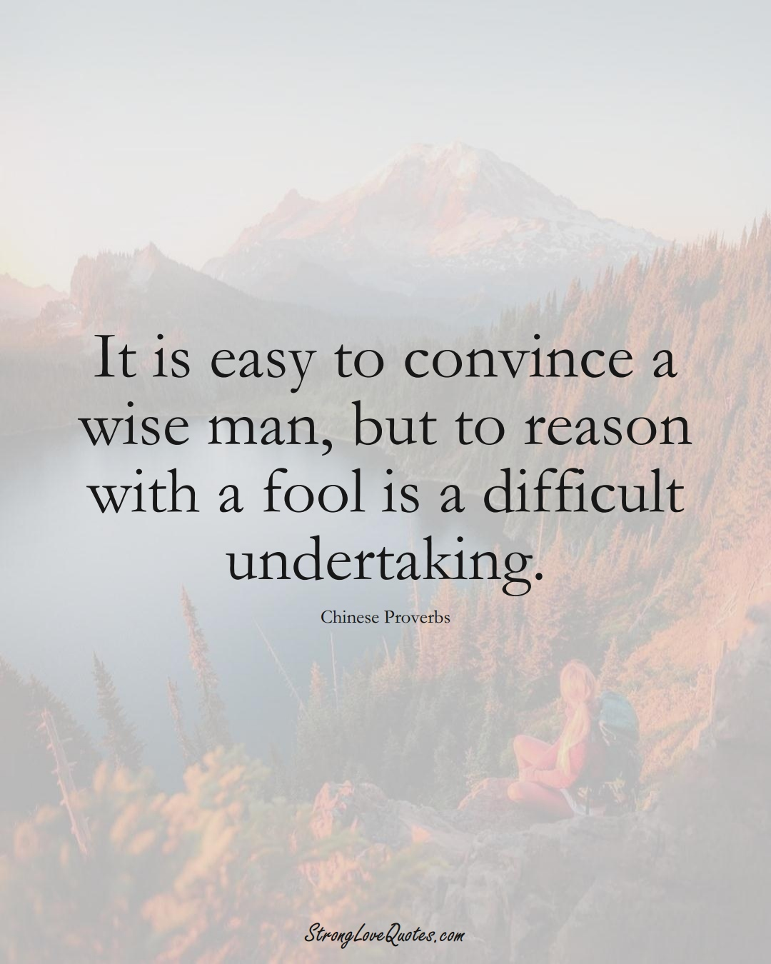 It is easy to convince a wise man, but to reason with a fool is a difficult undertaking. (Chinese Sayings);  #AsianSayings