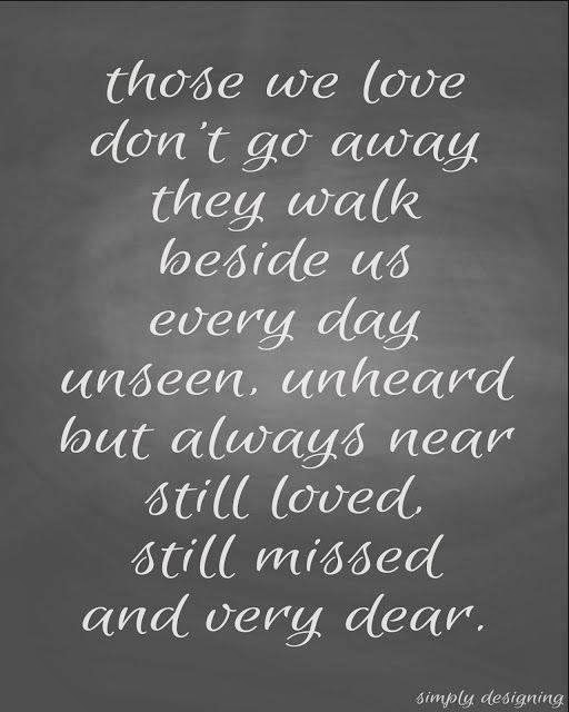 Quotes Inspiration Those We Love Dont Go Away They Walk Beside