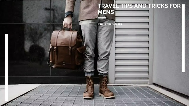 Travel Tips And Tricks For Mens
