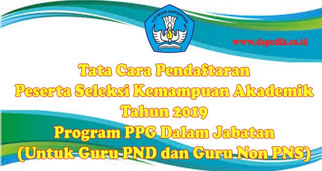 Tata Cara Pendaftaran Peserta Seleksi Kemampuan Akademik Tahun 2019 Program PPG Dalam Jabatan (Untuk Guru PND dan Guru Non PNS)