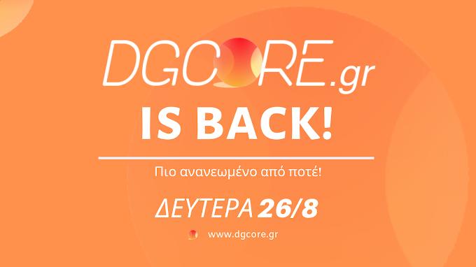 Το DGCORE.gr επιστρέφει δυναμικά στις 26/8, πιο ανανεωμένο από ποτέ!