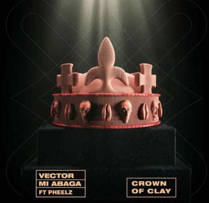 [Music] Vector Ft. MI Abaga x Pheelz – Crown Of Clay.mp3
