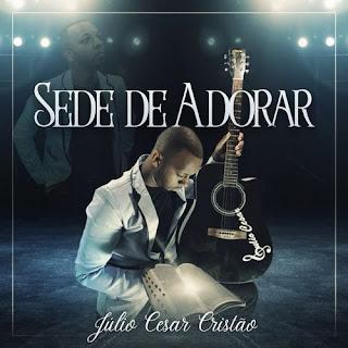 Sede De Adorar - Julio Cesar Cristão