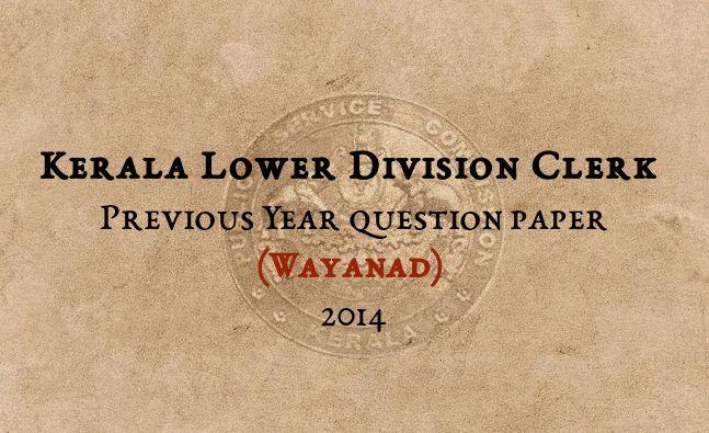 Kerala PSC LDC Exam 2014 Wayanad Solved Question Paper