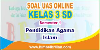 Soal UAS PAI Online Kelas 3 SD Semester 1 ( Ganjil ) - Langsung Ada Nilainya