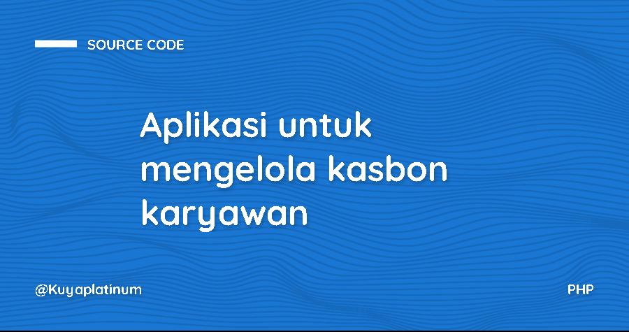 Aplikasi untuk mengelola kasbon karyawan berbasis php