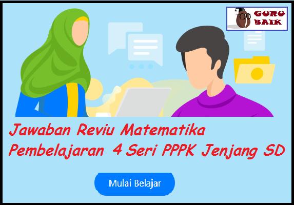 gambar jawaban soal reviu matematika pembelajaran 4 Seri PPPK