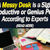 Experts Say A Messy Desk is a Sign of Genius