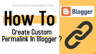 How To Create Custom Permalink In Blogger ( Blogspot ) Websites By Saransh Sagar ?? | Saransh Sagar ( सारांश सागर )