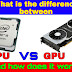 What is the difference between CPU and GPU? And how does it work?