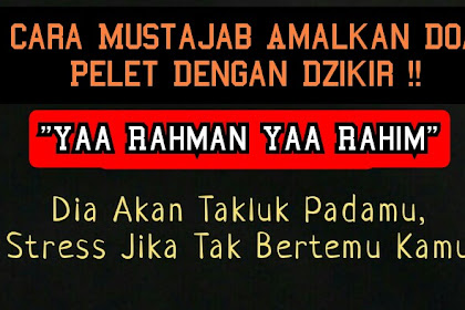 """Cara Ampuh Mengamalkan Doa Pelet """"Yaa Rahman Yaa Rahim"""""""