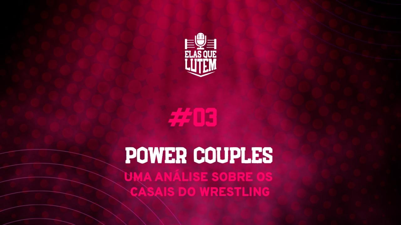 Elas que Lutem: Uma análise sobre os casais do wrestling