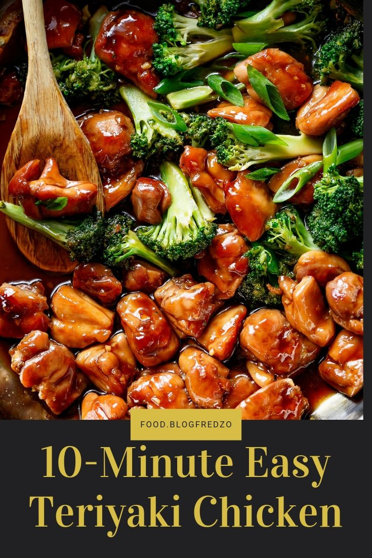 10-Minute Easy Teriyaki Chicken Teriyaki Chicken is a super easy chicken recipe cooked in 10-minutes with no marinading! Crispy skinless chicken thighs stir-fried and swimming in a beautiful flavoured homemade teriyaki sauce. A hint of garlic