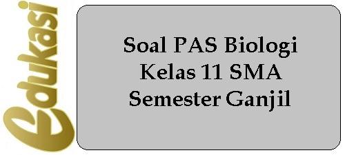 Soal PAS Biologi Kelas 11 SMA Semester Ganjil