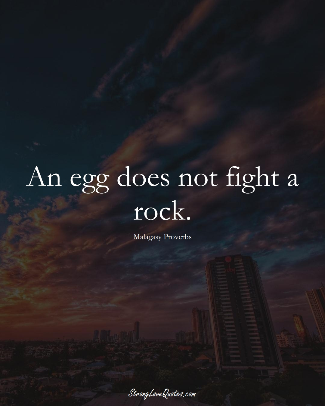 An egg does not fight a rock. (Malagasy Sayings);  #AfricanSayings