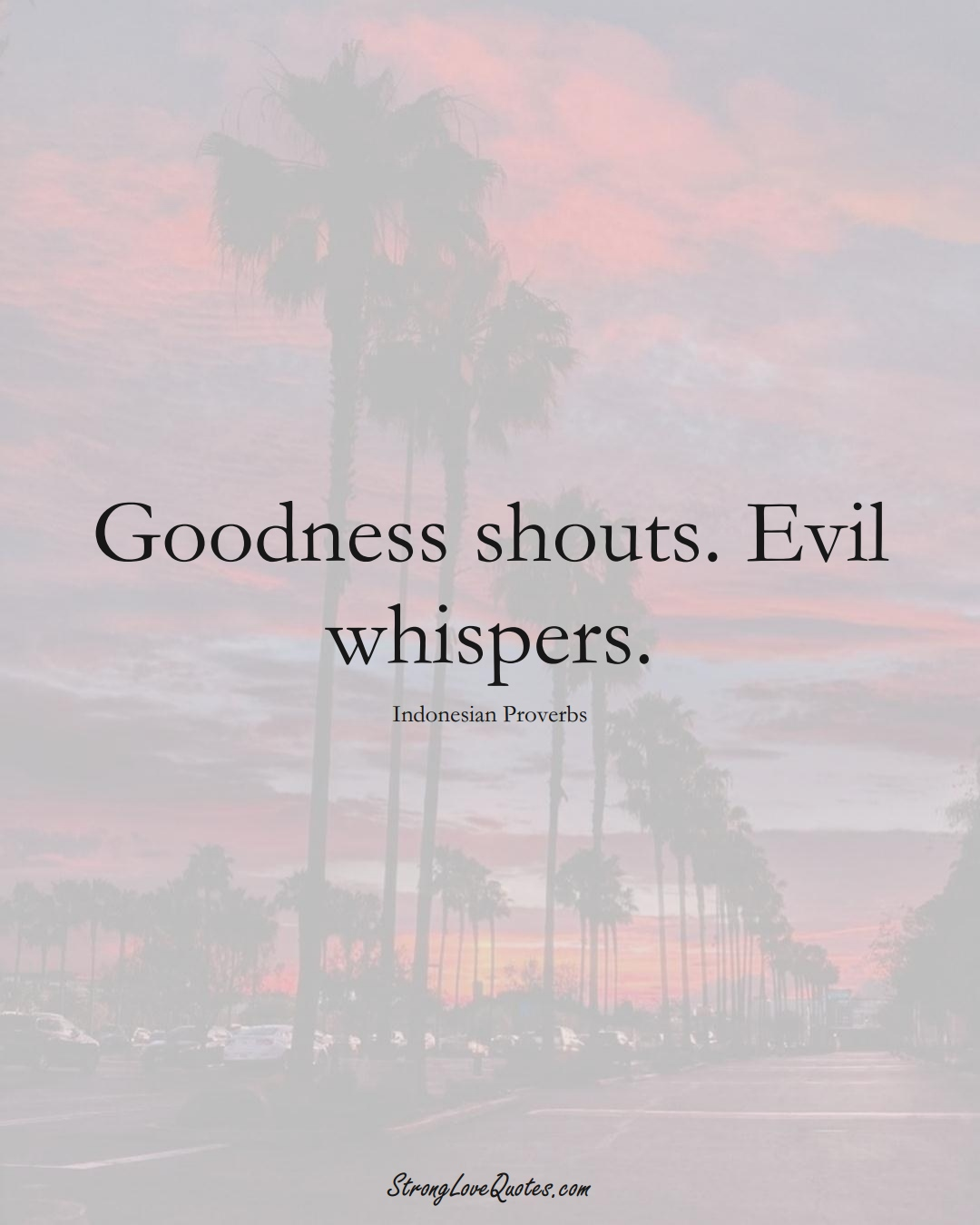 Goodness shouts. Evil whispers. (Indonesian Sayings);  #AsianSayings