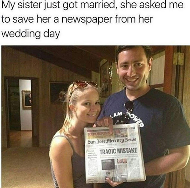 funny incidents happened just by chance - My sister just got married, she asked me to save her a newspaper from her wedding day Lower San Jose Mercury News Tragic Mistake