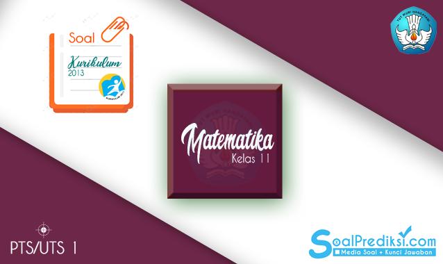 Soal UTS Matematika Wajib Kelas 11 SMA Semester 1 2019/2020