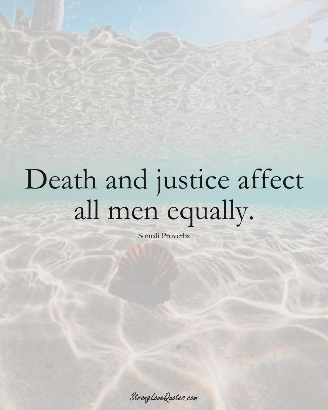 Death and justice affect all men equally. (Somali Sayings);  #AfricanSayings