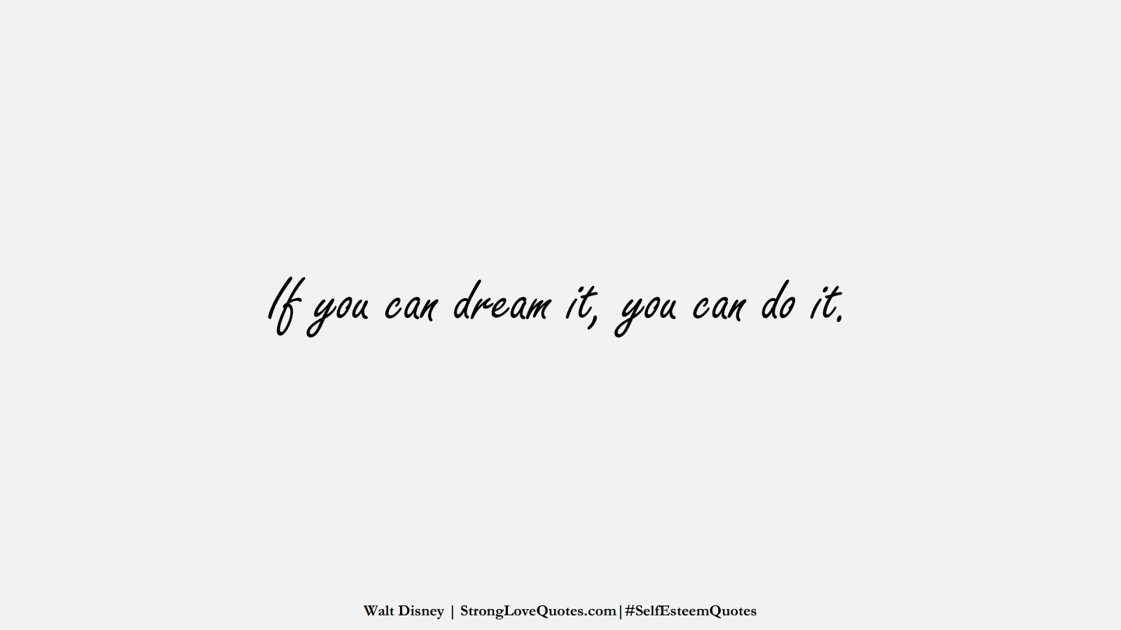 If you can dream it, you can do it. (Walt Disney);  #SelfEsteemQuotes