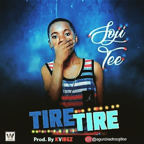 MUSIC: Soji Tee - Tire Tire (Prod. by Kvibez)