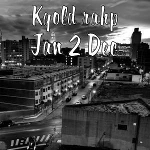 [Music] KGold Rahp - JAN 2 DEC