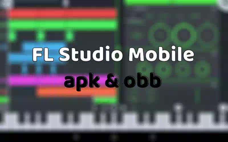 تحميل FL Studio Mobile كامل apk & obb آخر اصدار للاندرويد
