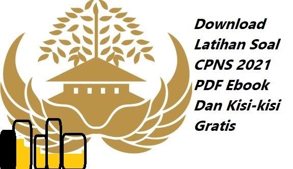 Download Latihan Soal Cpns 2021 Pdf Ebook Dan Kisi Kisi Gratis